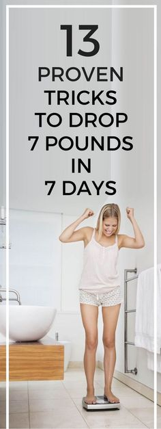 13 tricks to drop 7 pounds in 7 days.