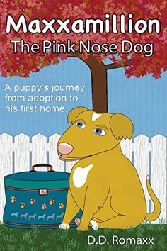 Maxxamillion: The Pink Nose Dog by D.D. Romaxx  (Kindle eBook).   A heartwarming story of a cute little puppy that due to a family hardship is taken to a local dog shelter. There he learns about his little pink nose that not only makes him different, but creates obstacles in his mind. When he is adopted by very loving parents, it changes his whole world.http://www.amazon.com/dp/B011FINMN2/ref=cm_sw_r_pi_dp_-P-Vwb0BRKJ3K