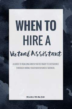 When to hire a virtual assistant for your sanity and creative business | Beverly Bean