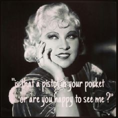 My very fav of Mae West's quotes.......Mae West Quotes and Sayings