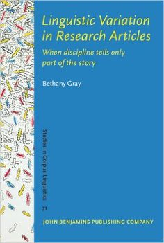 Linguistic variation in research articles : when discipline tells only part of the story / Bethany Gray - Amsterdam : John Benjamins, cop. 2015