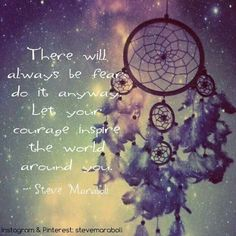 """""""There will always be fear; do it anyway. Let your courage inspire the world around you."""" - Steve Maraboli I was afraid to let you in but let's do it anyway! Dream Catcher Quotes, Dream Catcher Art, Dream Quotes, Words Quotes, Wise Words, Me Quotes, Sayings, Quotable Quotes, Famous Quotes"""