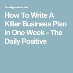 How To Write A Killer Business Plan in One Week - The Daily Positive
