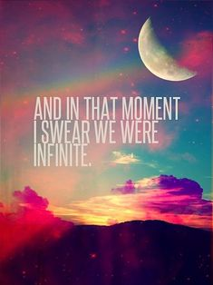 & in that moment i swear we were infinite. -Perks of Being a Wallflower