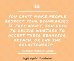You Can't Make People Respect Your Boundaries #boundaries http://blogs.psychcentral.com/imperfect/2016/07/how-to-deal-with-people-who-repeatedly-violate-your-boundaries/