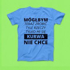 Koszulka motywacyjna ;-) #funny #tshirt #koszulka #koszulkaznadrukiem