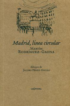 Código: 861.85 / R74M. Título: Madrid, línea circular. Autor: Rodríguez-Gaona, Martín, 1969-. Catálogo: http://biblioteca.ccincagarcilaso.gob.pe/biblioteca/catalogo/ver.php?id=8015&idx=2-0000015732
