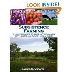 Subsistence Farming: A No-Fluff Guide To Feeding Your Family With Sustainable Crops And Animals: James Rockwell,Simple Self-Sufficiency: Amazon.com: Kindle Store