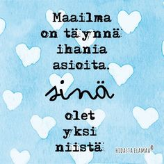 Magneetti voimalauseella – Maailma on täynnä ihania asioita Some Quotes, Best Quotes, Funny Quotes, Cool Words, Wise Words, Dream Book, Think, Happy Moments, Romantic Quotes