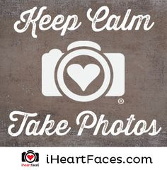Keep Calm... take photos! Learn more about #photography and join the fun photo challenges at iHeartFaces.com