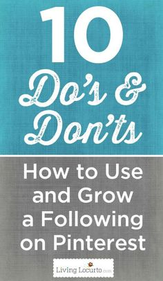 10 Do's and Don'ts ~ How to Use and Grow your Following on Pinterest  LivingLocurto.com