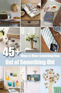 45+ Ways to Make Something New Out of Something Old