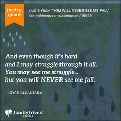 Inspirational Quote and Poem: You Will Never See Me Fall Inspirational Poetry Quotes, Friend Poems, Mighty Oaks, Hard Quotes, Im Weak, My Struggle, Wise Women, Strong Girls, Fall Family