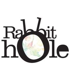 DOWN THE RABBIT HOLE...