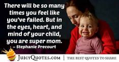 """""""There will be so many times you feel like you've failed. But in the eyes, heart, and mind of your child, you are super mom. Super Mom Quotes, Picture Quotes, Your Child, Like You, Fails, Best Quotes, How Are You Feeling, Mindfulness, Times"""