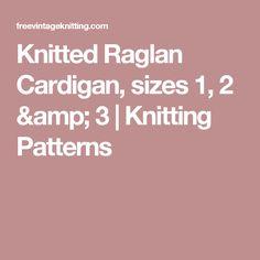 Knitted Raglan Cardigan, sizes 1, 2 & 3 | Knitting Patterns