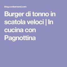 Burger di tonno in scatola veloci | In cucina con Pagnottina