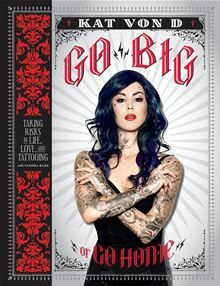 Go Big or Go Home - Taking Risks in Life, Love, and Tattooing by Kat Von D. Get it on #Kobo: http://www.kobobooks.com/ebook/Go-Big-or-Go-Home/book-ufL_HXwAoES_jwsDe6OOxw/page1.html?s=PmqNiOKCjEC972nCdu83vg=1