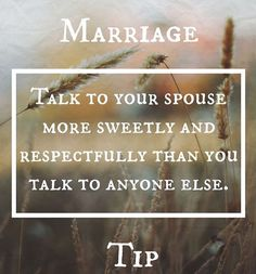 Talk more kindly to AND about your partner than you talk to anyone else. ❤️ Something I need to practice more often!