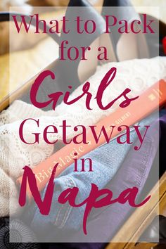 Ever dreamed of having a girls getaway in Napa Valley? It's time to start planning it and here's what to pack!