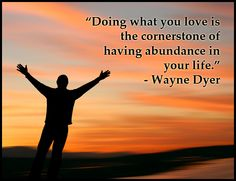 Image result for wayne dyer quotes cornerstone of abundance
