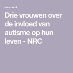 Drie vrouwen over de invloed van autisme op hun leven - NRC Executive Functioning, Info, Special Needs, Asd, Behavior, Psychology, Mindfulness, Child, Asperger