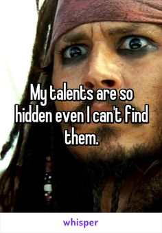 My talents are so hidden even I can't find them.