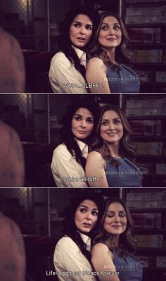 Jane: We're LLBFFs..   Maura: Exactly. We're EL-Biffs!   Jane: We are Life Long Best Friends Forever.. Get it? Rizzoli & Isles     I can never get over the epicness of this scene.