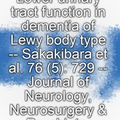 Lower urinary tract function in dementia of Lewy body type -- Sakakibara et al. 76 729 -- Journal of Neurology, Neurosurgery & Psychiatry Lewy Body Dementia, Brain Neurons, Urinary Incontinence, Neurology, Psychiatry, Body Types, Stress, Medical