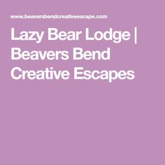Lazy Bear Lodge | Beavers Bend Creative Escapes