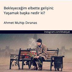 Bekleyeceğim elbette gelişini;  Yaşamak başka nedir ki.   - Ahmet Muhip Dranas  #sözler #anlamlısözler #güzelsözler #manalısözler #özlüsözler #alıntı #alıntılar #alıntıdır #alıntısözler