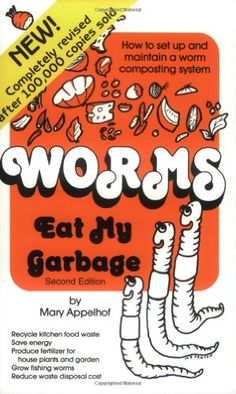 Worms Eat My Garbage: How to Set Up & Maintain a Worm Composting System - By Mary Appelhof