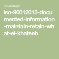 iso-90012015-documented-information-maintain-retain-what-el-khateeb