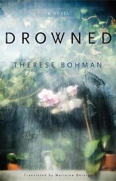 Drowned by Therese Bohman Lyrical prose.  Don't know why I liked this as I didn't particularly care for the characters, but I couldn't put it down.
