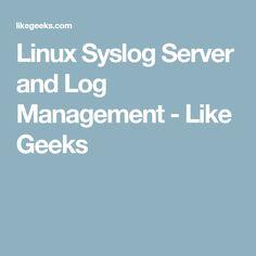 Linux Syslog Server and Log Management - Like Geeks
