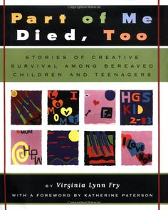 Part of Me Died Too: Stories of Creative Survival Among Bereaved Children and Teenagers: Virginia Lynn Fry, Katherine Paterson
