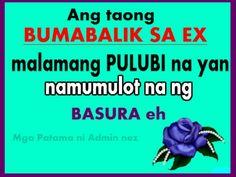 Ex Love Quotes : Bumabalik sa EX means namumulot ng basura Ex Love Quotes, Tagalog Love Quotes, Beautiful Love Quotes, New Quotes, Crush Quotes, Qoutes, Sweet Love Words, Love Is Sweet, Tagalog Quotes Patama