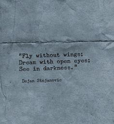 """Dream with open eyes"" -Dejan Stojanovic"
