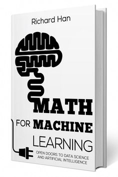 Math For Machine Learning Open Doors To Data Science And Artificial Intelligence Math For Machine Learning Open Doors To Data Science And Artificial Intelligence Ebook Pdf From Self Driving Cars And Recommender Systems To Speech And Face Recognition Artificial Intelligence Article, Artificial Intelligence Algorithms, Machine Learning Artificial Intelligence, Data Science, Computer Science, Gaming Computer, Computer Programming, Machine Learning Book, Recommender System