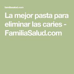 La mejor pasta para eliminar las caries - FamiliaSalud.com