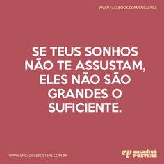 Se teus sonhos não te assustam, eles não são grandes o suficiente www.encadreeposters.com.br