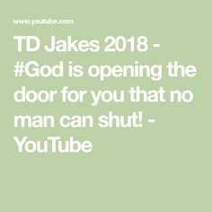 TD Jakes 2018 - #God is opening the door for you that no man can shut! - YouTube