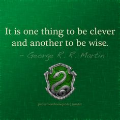 """It is one thing to be clever and another to be wise."" - George R. R. Martin."