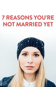 7 Reasons You're Not Married Yet