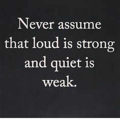 Never mistake my silence for weekness