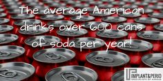 There are 10-12 teaspoons of sugar in the average 12 oz. soda... and if you drink 3 cans of soda per day, you are increasing your tooth decay by 62%!