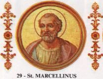 Saint Marcellinlus  Papacy began	30 June 296  Papacy ended	1 April 304?  Predecessor	Caius  Successor	Marcellus I  Personal details  Birth name	Marcellinus  Died	1 April 304?  Rome, Western Roman Empire  Sainthood  Feast day	26 April