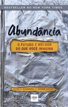 abundância o futuro é melhor do que você imagina - Peter Diamandis & Steven Kotler