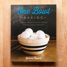 One Bowl Baking by Yvonne Ruperti — New Cookbook