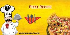 Voidcan.org share with you simple and easy recipe of pizza which you can try yourself and make your love ones happy.